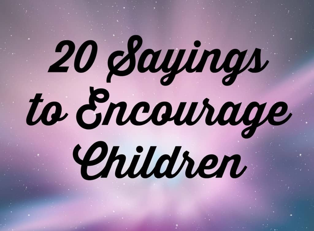 20 sayings to encourage children
