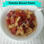 Easy Pasta Dinner – Tomato Bacon Pasta Recipe