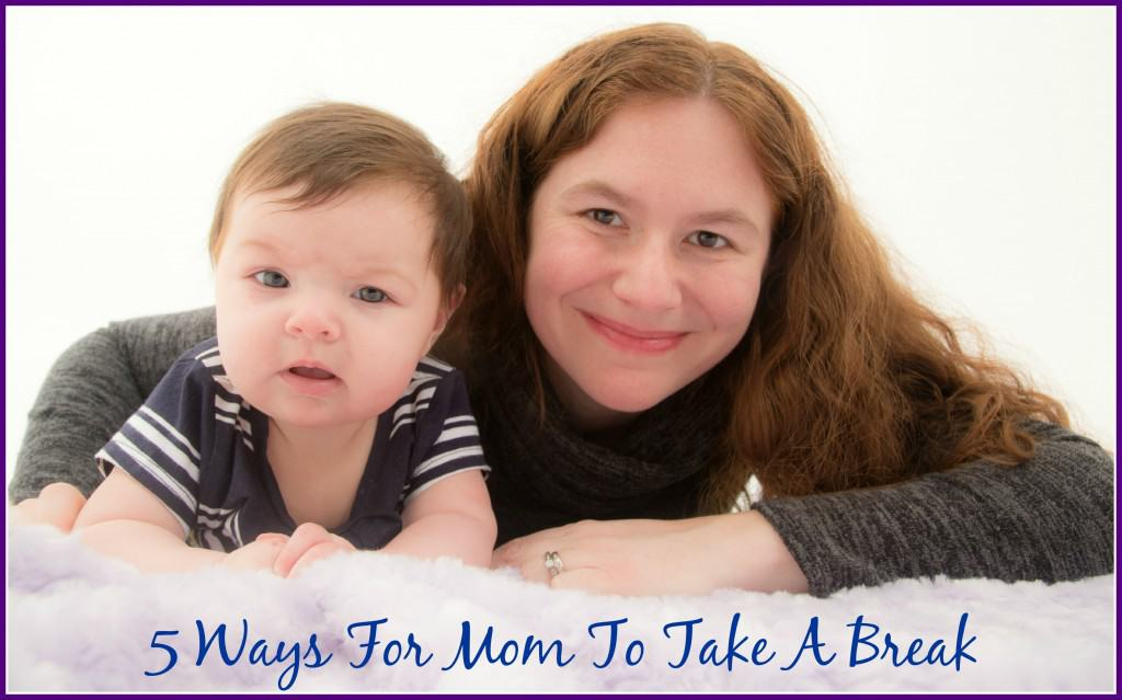 5 ways for mom to take a break - getting Ème timeÈ is diffcult here are some ways to squeeze some in