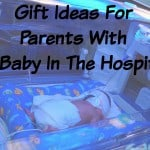 Gift Ideas For Parents With A Baby In The Hospital