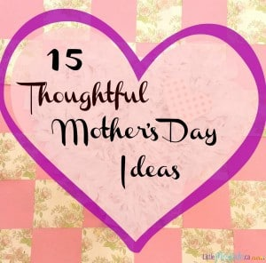 15 Thoughtful Mothers Day Ideas