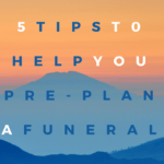 5 Tips To Help You Pre-Plan A Funeral