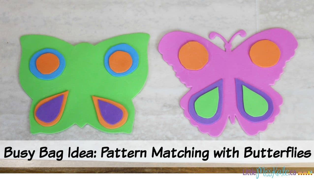 Busy Bag Idea for Preschoolers - Pattern Matching with Butterflies via LittleMissKate.ca