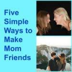 5 Simple Steps to Make Mom Friends