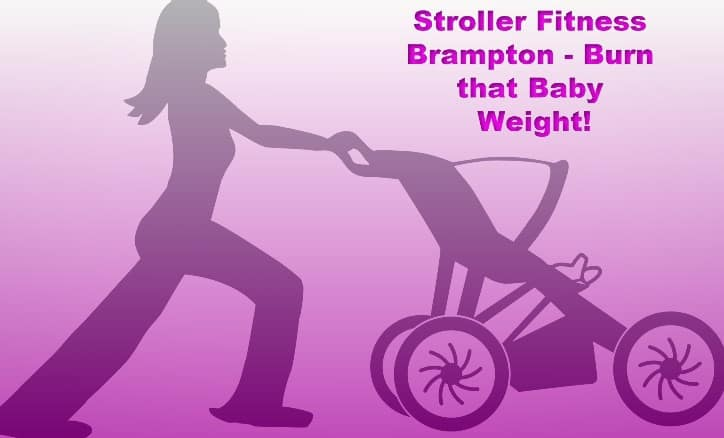 Mom and Baby Fitness: Stroller Fitness in Brampton – Burn that Baby Weight!