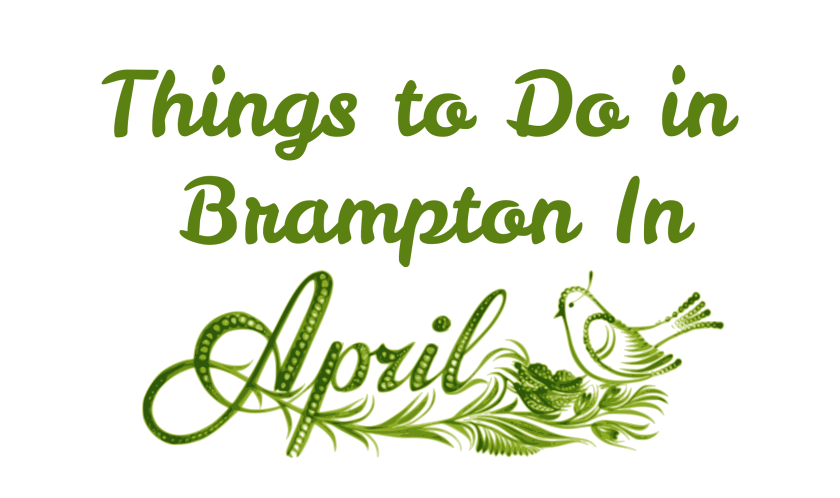 Fun Things to Do in Brampton and Mississauga In April