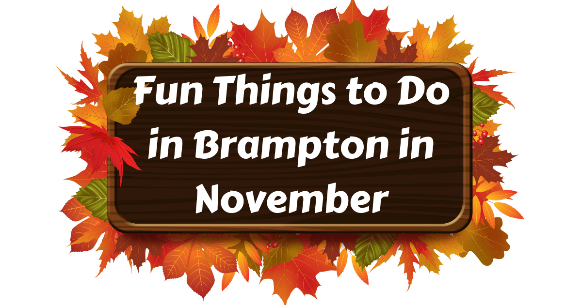 Amazingly Fun Things to Do in Brampton in November – Activities and Events